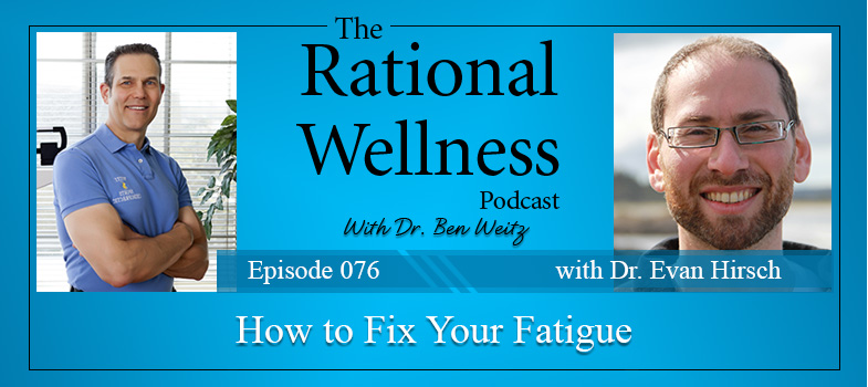 How to Fix Your Fatigue with Dr  Evan Hirsch: Rational Wellness